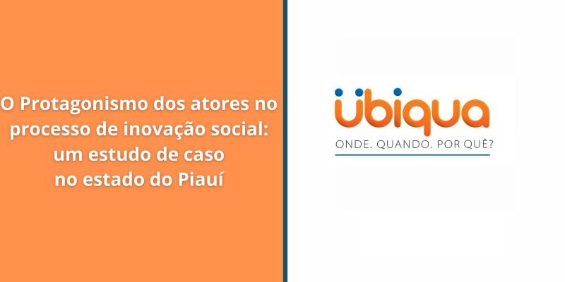 O Protagonismo dos atores no processo de inovação social: um estudo de caso no estado do Piauí